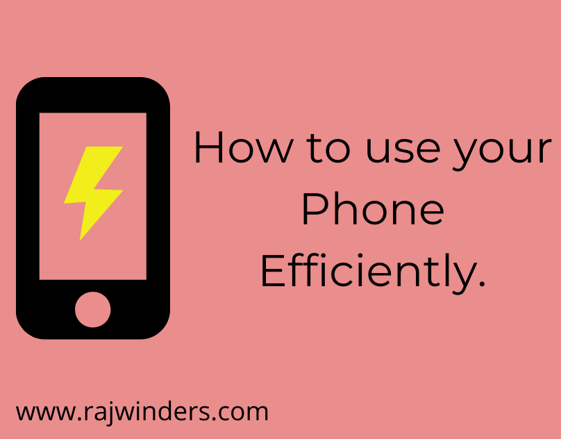 How To Use Your Phone Efficiently? 8 Ways That Can Save Your New Phone. | Rajwinders